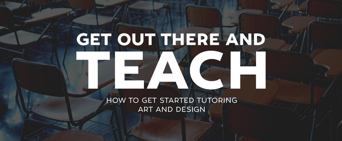 Get Out and Teach:  How to Get Started Tutoring Art and Design