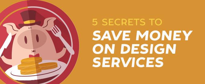 5 Secrets to Save Money On Design Services