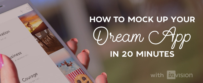 How to Mock Up Your Dream App in 20 Minutes