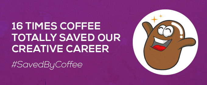 16 Times Coffee Totally Saved Our Creative Career