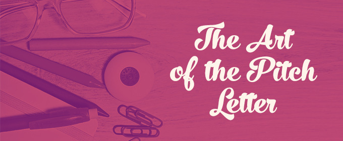 The Art of the Pitch Letter: A Secret Weapon To Sell Your Ideas