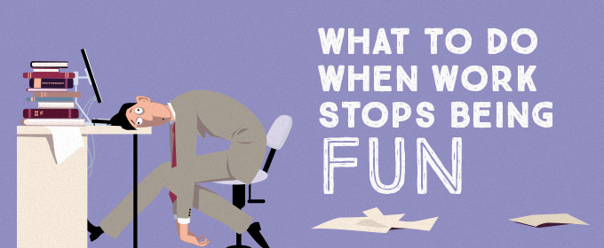 The Thrill Is Gone: What to Do When Work Stops Being Fun