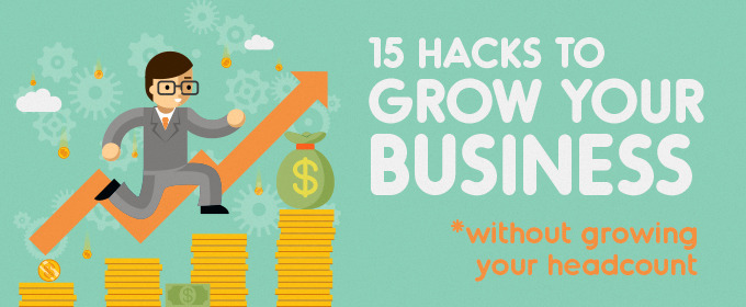 15 Hacks to Grow Your Business Without Growing Your Headcount