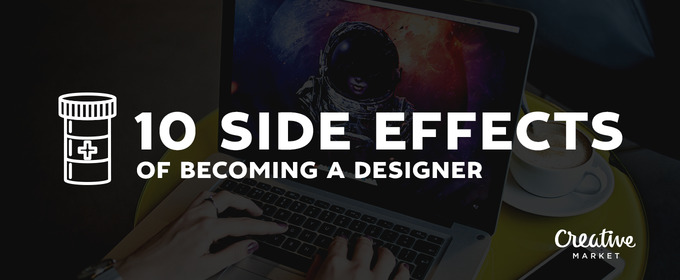 10 Side Effects of Becoming a Designer