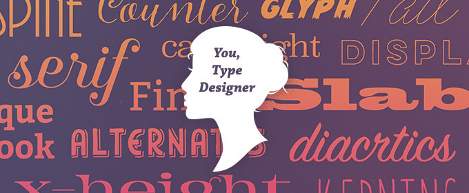 So You Want to Be a Type Designer?