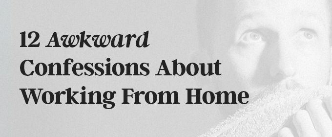 12 awkward confessions about working from home creative market blog. Black Bedroom Furniture Sets. Home Design Ideas