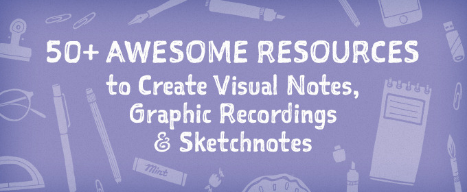 50+ Awesome Resources to Create Visual Notes, Graphic Recordings & Sketchnotes