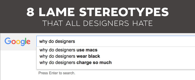 8 Lame Stereotypes That All Designers Hate