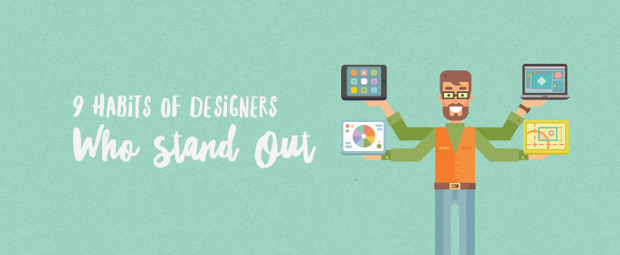 9 Habits of Designers Who Stand Out
