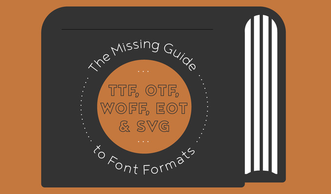 The Missing Guide to Font Formats: TTF, OTF, WOFF, EOT & SVG