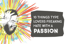 10 Things Type Lovers Freaking Hate with a Passion