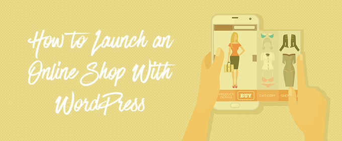 How to Launch an Online Shop With WordPress