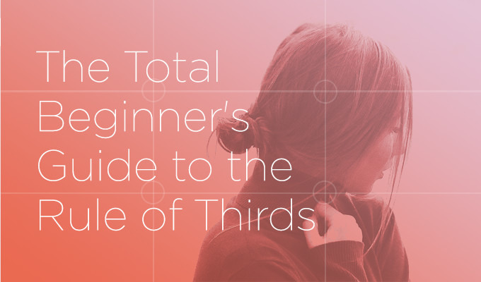 The Total Beginner's Guide To The Rule Of Thirds