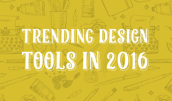 7 Trending Tools That'll Up Your Design Game in 2016