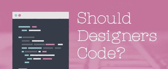 Should Designers Code?