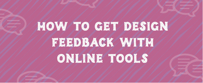 How to Get Design Feedback With Online Tools