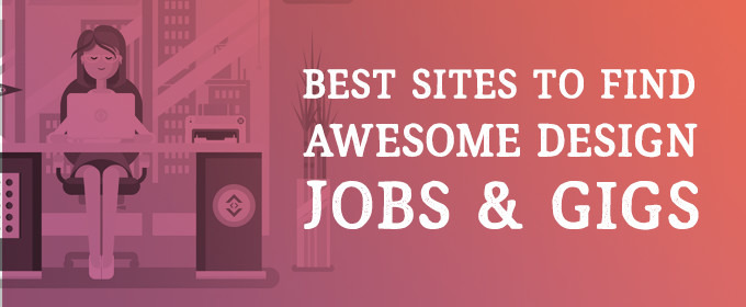 Best Sites to Find Awesome Design Jobs and Gigs