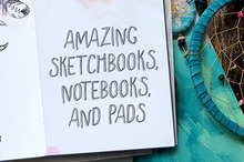 Amazing Sketchbooks, Notebooks and Pads to Try in 2016
