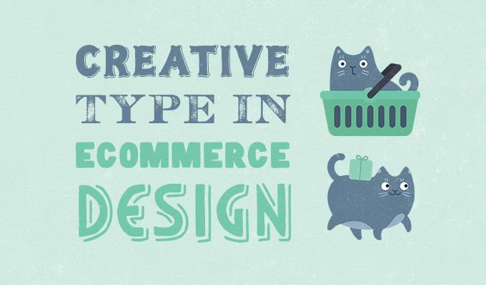 Creative Type in Ecommerce Design