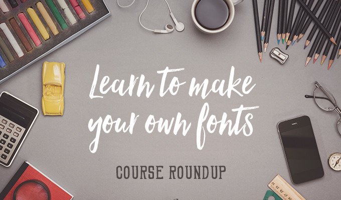 Learn To Make Your Own Fonts With These 10 Courses