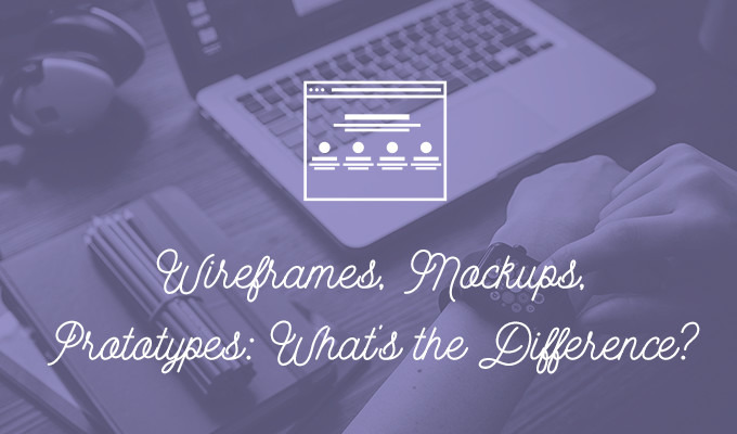 Wireframes, Mockups, Prototypes: What's the Difference?