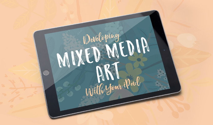 Developing Mixed Media Art With Your iPad