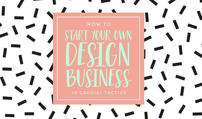 How To Start Your Own Design Business 10 Crucial Success Tactics Creative Market Blog