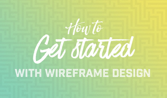 How to Get Started With Wireframe Design