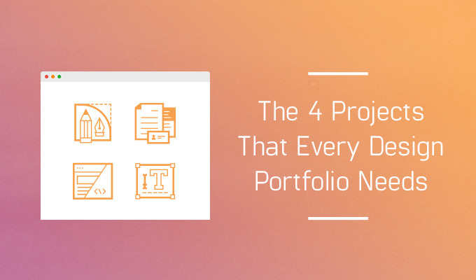 The 4 Projects That Every Design Portfolio Needs