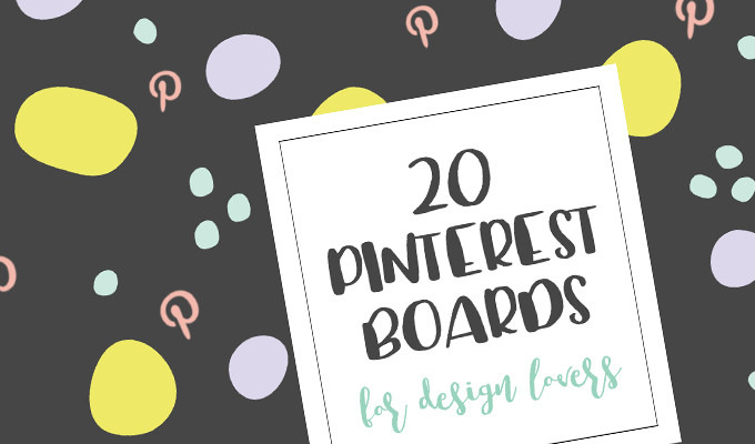 20 Pinterest Boards (and 5 Users) All Design Lovers Should Follow