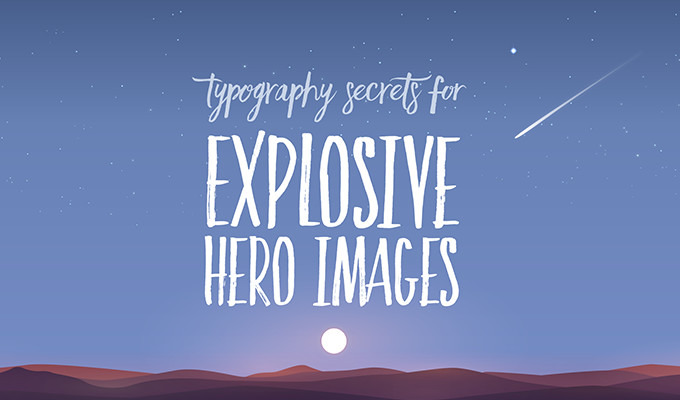 6 Typography Secrets That Will Make Your Hero Images Explosive