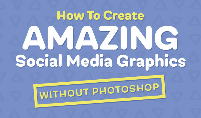 How to Create Amazing Social Media Graphics Without Photoshop