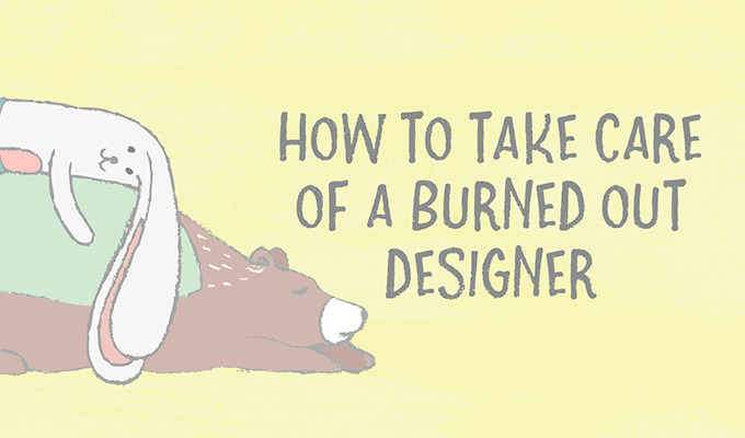 How to Take Care of a Burned Out Designer