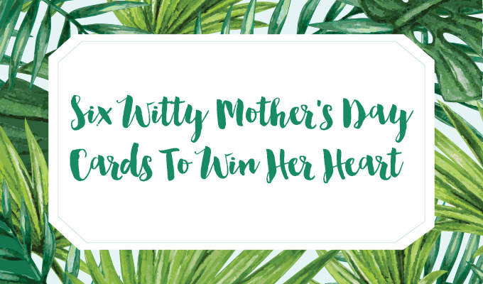 Free Downloadables: Witty Mother's Day Cards to Win Her Heart