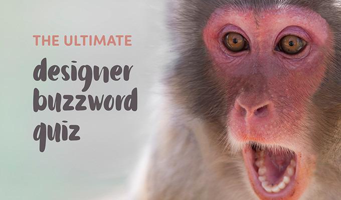 The Ultimate Designer Buzzword Quiz
