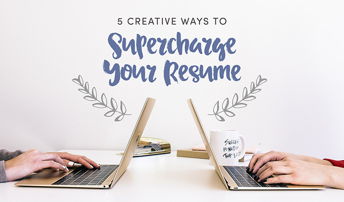 5 Creative Ways To Supercharge Your Resume