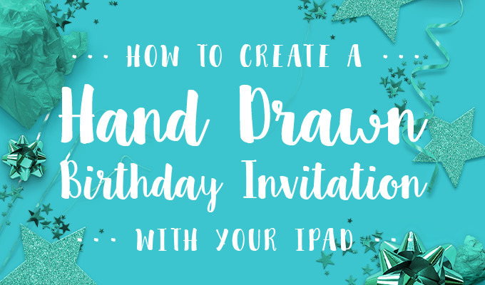 How to Create a Hand Drawn Birthday Invitation With Your iPad