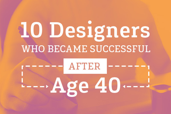 10 Designers Who Only Became Successful After Age 40