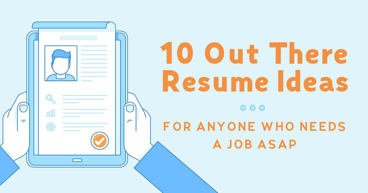 10 Creative Resume Ideas For Anyone Who Needs A Job Asap