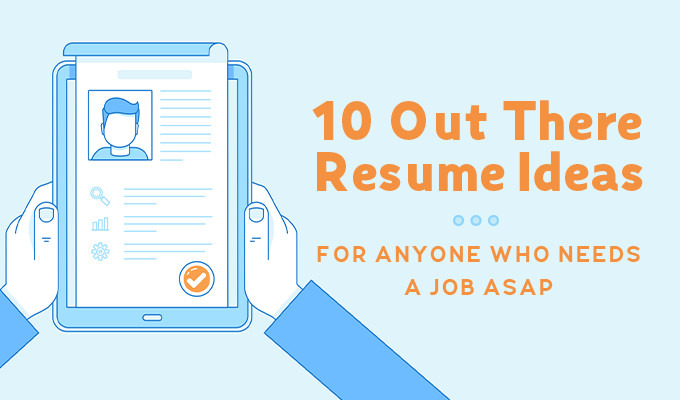 10 creative resume ideas for anyone who needs a job asap - Creative Resume Ideas