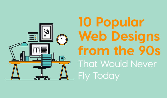 10 Popular Web Designs From The 90s That Would Never Fly Today