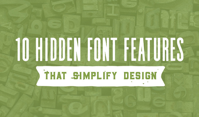 10 Hidden Font Features That Will Make Your Design Life Way Easier