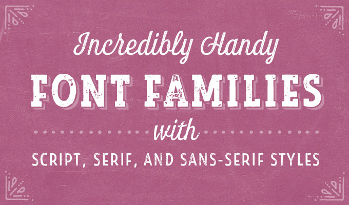 30 Incredibly Handy Font Families with Script, Serif, and Sans-Serif Styles