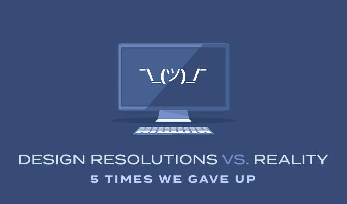 Design Resolutions vs. Reality