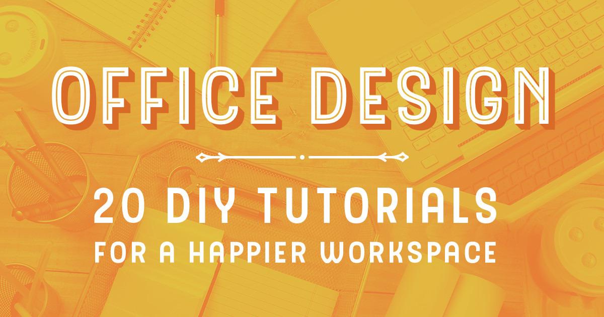 fice Design 20 DIY Tutorials for a Happier Workspace Creative