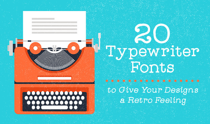 20 Typewriter Fonts to Give Your Designs a Retro Feeling