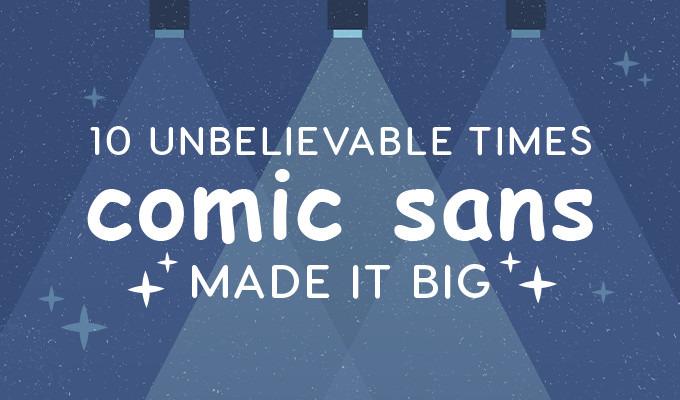 10 Unbelievable Times Comic Sans Made It Big