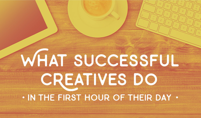 What Successful Creatives Do In The First Hour of Their Day