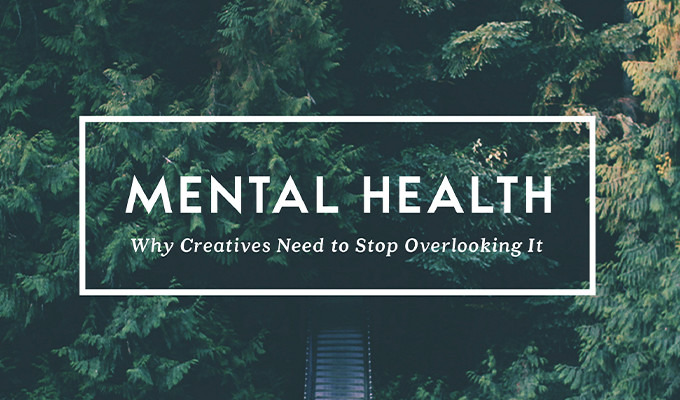 Why Creatives Need To Stop Overlooking Mental Health