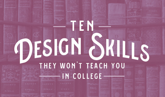 10 Design Skills They Won't Teach You in College